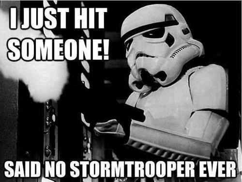 About as accurate as a Stormtrooper
